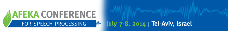 Afeka Conference for Speech Processing | July 7-8, 2014 | Tel-Aviv, Israel