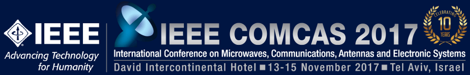 IEEE Comcas 2017. David Intercontinental Hotel, 13-15 November 2017, Tel Aviv, Israel