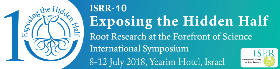 ISRR-10 Exposing the Hidden Half. Root Research at the Forefront of Science International Symposium. 8-12 July 2018, Yearim Hotel, Israel