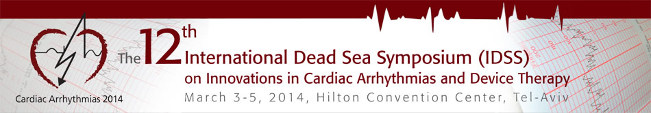 The 12th International Dead Sea Symposium (IDSS) on Innovations in Cardiac Arrhythmias and Device Therapy. March 3-5, 2014, Hilton Convention Center, Tel-Aviv