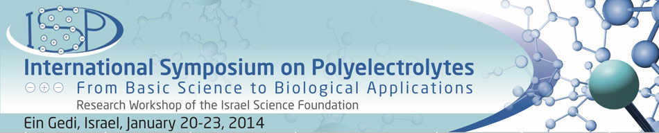 ISP - International Symposium on Polyelectrolytes - From Basic Science to Biological Applications - Ein Gedi, Israel, January 20-32, 2014